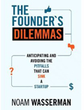 The Founder's Dilemmas: Anticipating and Avoiding the Pitfalls That Can Sink a Startup, by Noam Wasserman. Copy-edited by John Elder.
