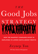 The Good Jobs Strategy: How the Smartest Companies Invest in Employees to Lower Costs and Boost Profits, by Zeynep Ton. Copy-edited by John Elder.